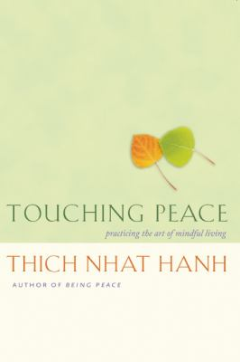 Touching Peace: Practicing the Art of Mindful Living 9781888375992
