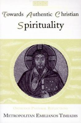 Towards Authentic Christian Spirituality: Orthodox Pastoral Reflections 9781885652188