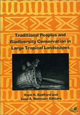 Traditional Peoples and Biodiversity Conservation in Large Tropical Landscapes 9781886765023