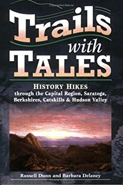 Trails with Tales: History Hikes Through the Capital Region, Saratoga, Berkshires, Catskills & Hudson Valley 9781883789480