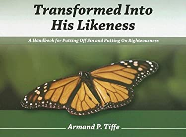 Transformed Into His Likeness: A Handbook for Putting Off Sin and Putting on Righteousness 9781885904522