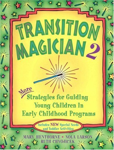 Transition Magician 2: More Strategies for Guiding Young Children in Early Childhood Programs 9781884834868