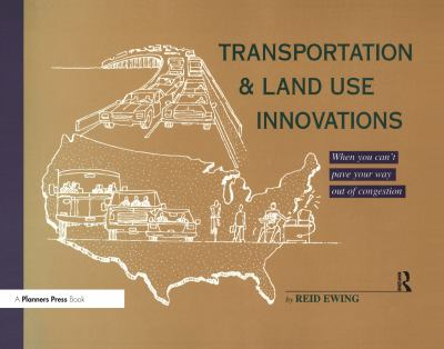 Transportation & Land Use Innovations: When You Can't Pave Your Way Out of Congestion 9781884829123