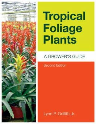 Tropical Foliage Plants: A Grower's Guide 9781883052515
