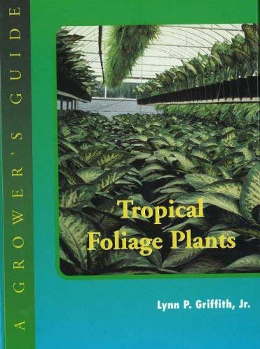 Tropical Foliage Plants: A Grower's Guide 9781883052164