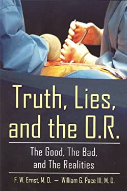 Truth, Lies, and the O.R.: The Good, the Bad, and the Realities 9781886057593