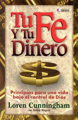 Tu Fe y Tu Dinero: Principios Para una Vida Bajo el Control de Dios = Daring to Live on the Edge 9781886930032