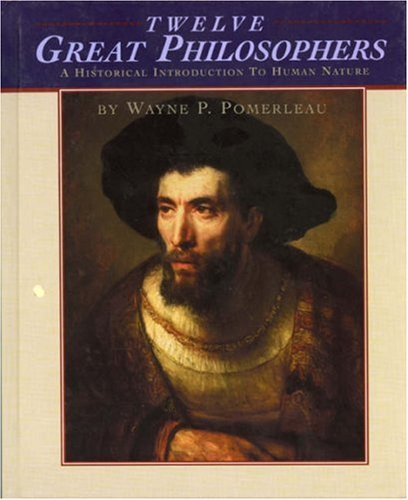 Twelve Great Philosophers: An Historical Introduction to Human Nature 9781880157541