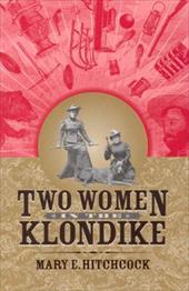 Two Women in the Klondike Two Women in the Klondike Two Women in the Klondike 7701662