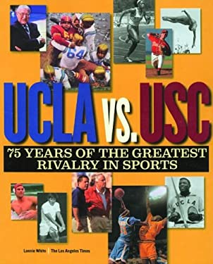 UCLA Vs. Usc: 75 Years of the Greatest Rivalry in Sports 9781883792275