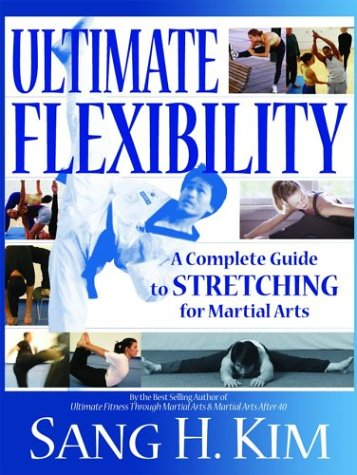 Ultimate Flexibility: A Complete Guide to Stretching for Martial Arts 9781880336830