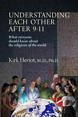 Understanding Each Other After 9-11: What Everyone Should Know about the Religions of the World 9781882897988
