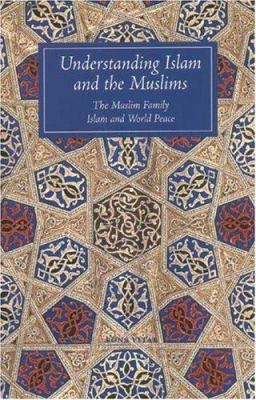 Understanding Islam and the Muslims: The Muslim Family and Islam and World Peace 9781887752473