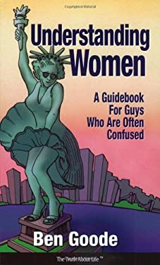 Understanding Women: A Guide Book for Guys Who Are Often Confused 9781885027139