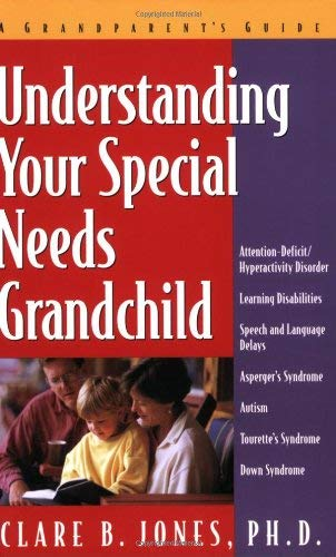 Understanding Your Special Needs Grandchild: A Grandparents' Guide 9781886941441