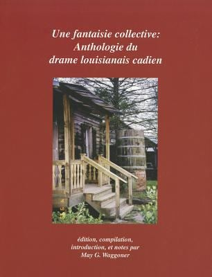 Une Fantaisie Collective: Anthologie Du Drame Louisianais Cadien 9781887366304