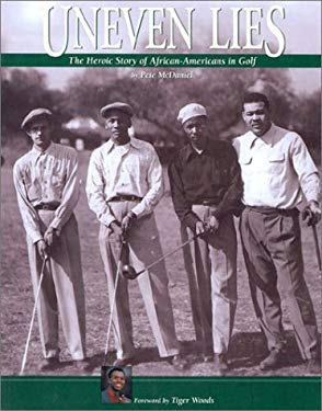 Uneven Lies: The Heroic Story of African-Americans in Golf 9781888531367