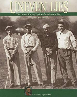 Uneven Lies: The Heroic Story of African-Americans in Golf 9781888531374