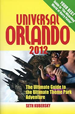 Universal Orlando: The Ultimate Guide to the Ultimate Theme Park Adventure 9781887140942
