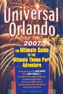 Universal Orlando: The Ultimate Guide to the Ultimate Theme Park Adventure 9781887140645