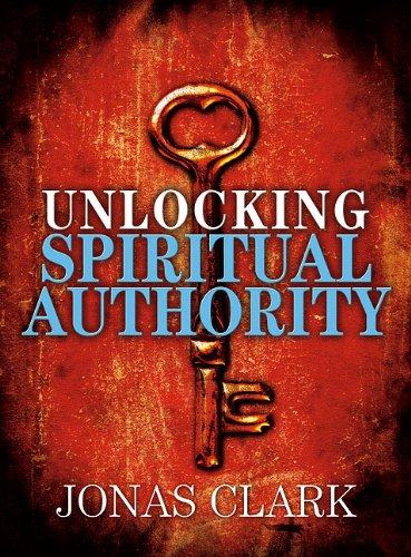 Unlocking Spiritual Authority 9781886885424