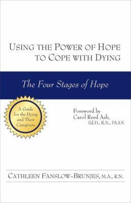 Using the Power of Hope to Cope with Dying: The Four Stages of Hope 9781884956805