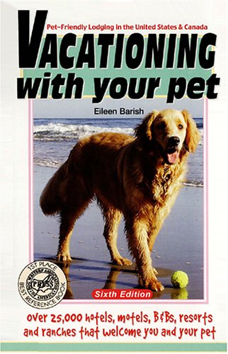 Vacationing with Your Pet: Eileen's Directory of Pet-Friendly Lodging in the United States & Canada 9781884465246