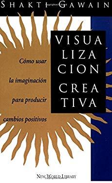 Visualizacion Creativa: Como Usar La Imaginacion Para Producir Cambios Positivos = Creative Visualization 9781880032695