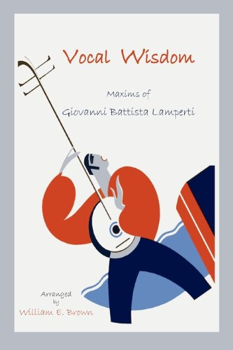 Vocal Wisdom: Maxims of Giovanni Battista Lamperti 9781888262186