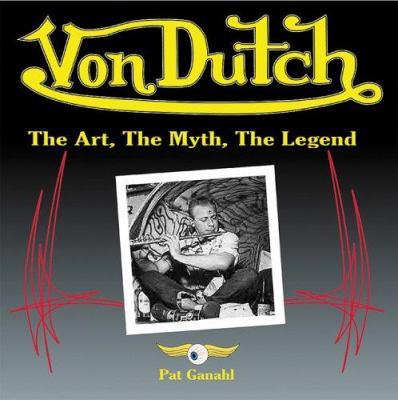 Von Dutch: The Art, the Myth, the Legend 9781884089985