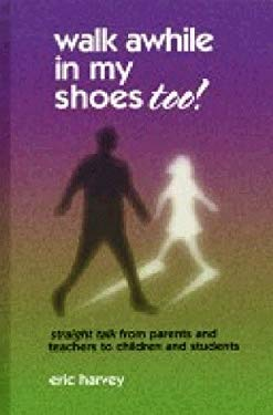 Walk Awhile in My Shoes, Too: Straight Talk From Children and Students to Parents and Teachers