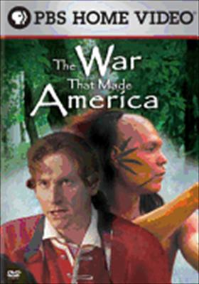 War That Made America: The French & Indian War