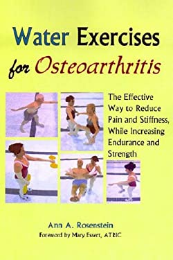 Water Exercises for Osteoarthritis: The Effective Way to Reduce Pain and Stiffness, While Increasing Endurance and Strength 9781882883622