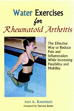 Water Exercises for Rheumatoid Arthritis: The Effective Way to Reduce Pain and Inflammation While Increasing Flexibility and Mobility 9781882883639