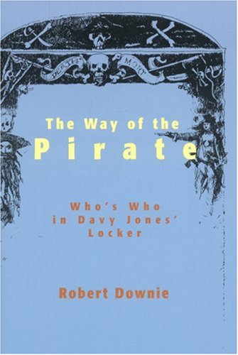 Way of the Pirate: A Biographical Directory of Pirates, Buccaneers and Privateers 9781883283490