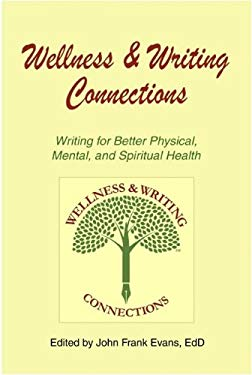 Wellness & Writing Connections: Writing for Better Physical, Mental, and Spiritual Health 9781882883790