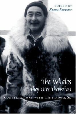 Whales, They Give Themselves: Conversations with Harry Brower, Sr. 9781889963655
