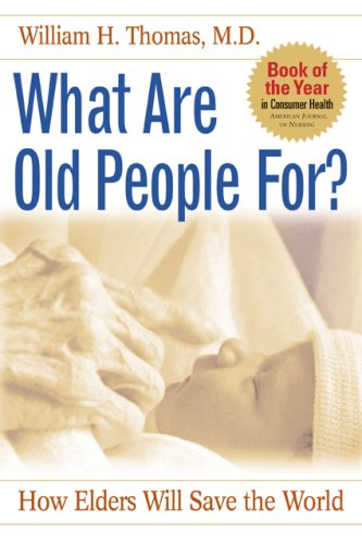 What Are Old People For?: How Elders Will Save the World 9781889242323
