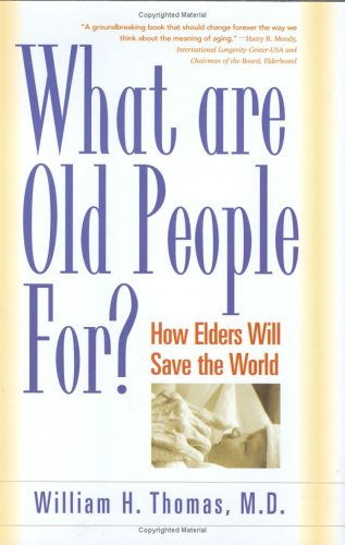 What Are Old People For?: How Elders Will Save the World 9781889242200