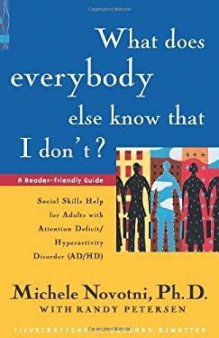 What Does Everybody Else Know That I Don't?: Social Skills Help for Adults with Attention Deficit/Hyperactivity Disorder (AD/HD): A Reader-Friendly Gu 9781886941342