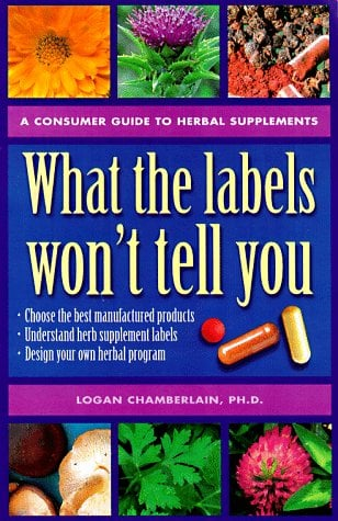 What the Labels Won't Tell You: A Consumer's Guide to Herbal Supplements