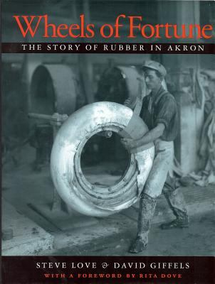 Wheels of Fortune: The Story of Rubber in Akron 9781884836374
