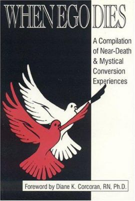 When Ego Dies: A Compilation of Near-Death & Mystical Conversion Experiences 9781885373076