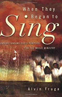 When They Began to Sing: Understanding God's Purpose for the Music Ministry 9781880809549