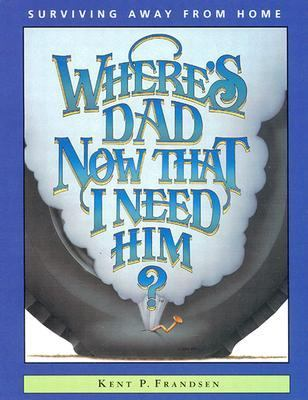 Where's Dad Now That I Need Him?: Surviving Away from Home 9781885348142