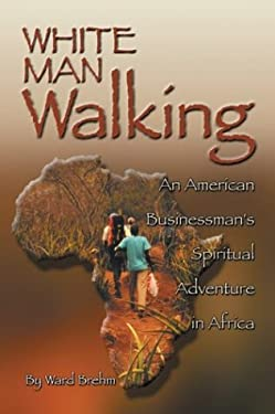 White Man Walking: An American Businessman; S Spiritual Adventure in Africa 9781886513471
