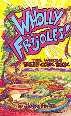 Wholly Frijoles!: The Whole Bean Cook Book 9781885590015