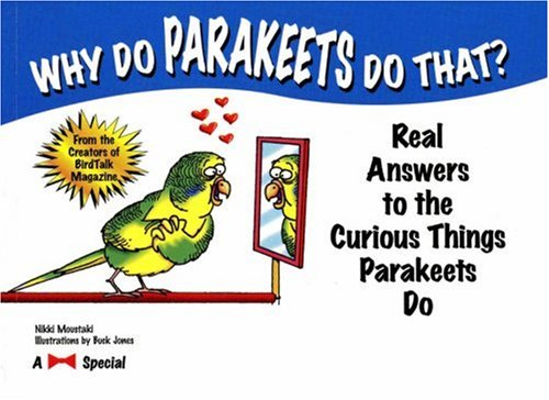 Why Do Parakeets Do That?: Real Answers to the Curious Things Parakeets Do 9781889540979
