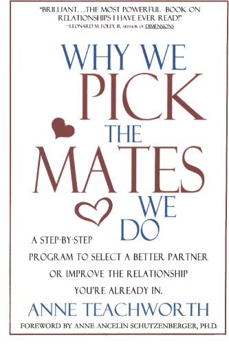 Why We Pick the Mates We Do: A Step-By-Step Program to Select a Better Partner or Improve the Relationship You're Already in 9781889968537