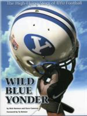 Wild Blue Yonder: The High-Flying Story of Byu Football 9781886110335